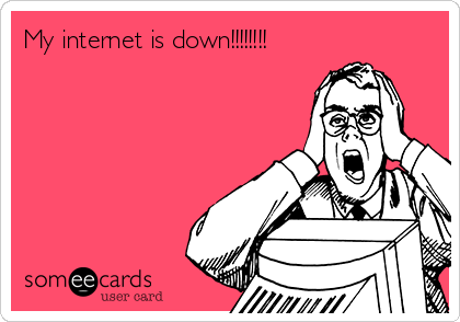 My internet is down!!!!!!!!