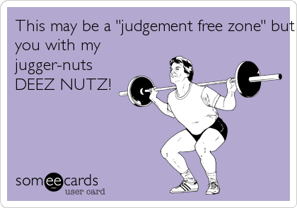 "This may be a ""judgement free zone"" but I am judging