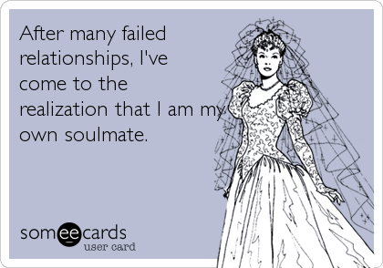 After many failed relationships, I've come to the realization that I am my own soulmate.