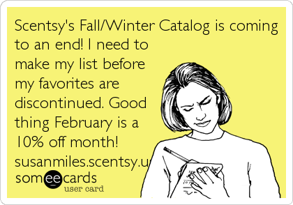 Scentsy's Fall/Winter Catalog is coming to an end! I need to make my list before my favorites are discontinued. Good thing February is a 10