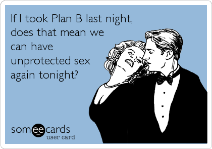 If I took Plan B last night, does that mean we can have unprotected sex again tonight?