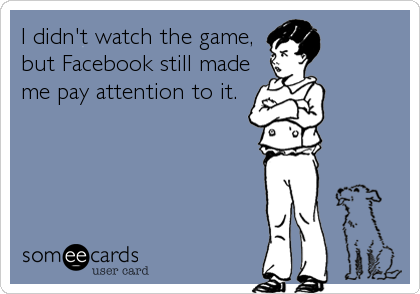 I didn't watch the game, but Facebook still made me pay attention to it.