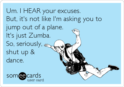 Um. I HEAR your excuses. 