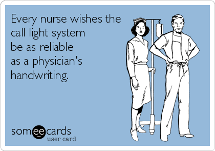 Every nurse wishes the call light system be as reliable as a physician's handwriting.