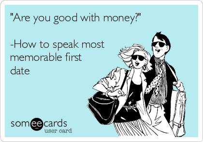 """""""Are you good with money?""""  -How to speak most memorable first date"""