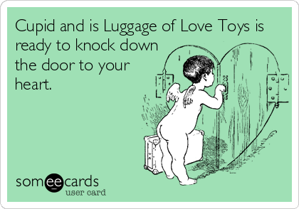 Cupid and is Luggage of Love Toys is ready to knock down the door to your heart.