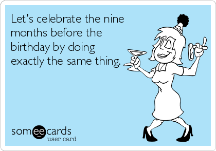 Let's celebrate the nine months before the birthday by doing exactly the same thing.
