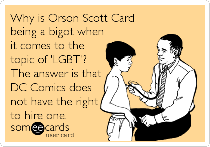 Why is Orson Scott Card being a bigot when it comes to the topic of 'LGBT'? The answer is that DC Comics does not have the right<br%2
