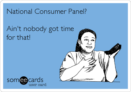 National Consumer Panel?   Ain't nobody got time  for that!