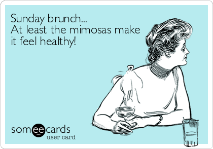 Sunday brunch... At least the mimosas make it feel healthy!