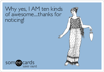 Why yes, I AM ten kinds