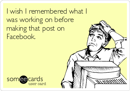 I wish I remembered what I was working on before making that post on Facebook.