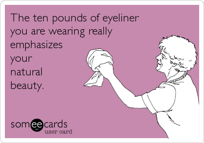 The ten pounds of eyeliner 