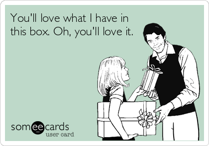 You'll love what I have in this box. Oh, you'll love it.