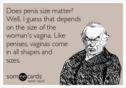 Penis size vs vaginal size think, what