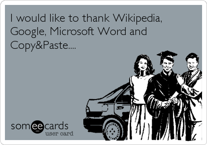 I would like to thank Wikipedia, Google, Microsoft Word and Copy&Paste....