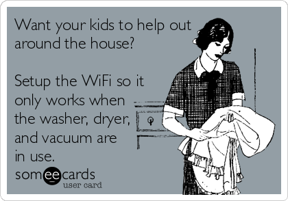 Want your kids to help out around the house?  Setup the WiFi so it only works when the washer, dryer, and vacuum are in use.