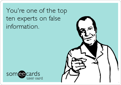 You're one of the top ten experts on false information.