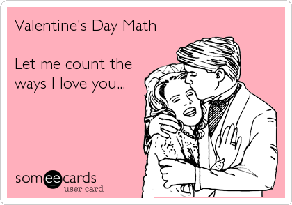 Valentine's Day Math  Let me count the ways I love you...