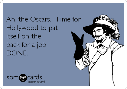 Ah, the Oscars.  Time for