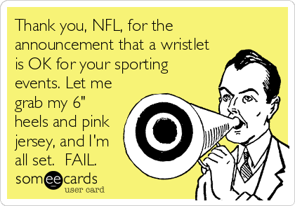 """Thank you, NFL, for the announcement that a wristlet is OK for your sporting events. Let me grab my 6"""" heels and pink jersey, and I'm all set.  FAIL."""