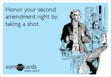 Honor your second amendment right by taking a shot.