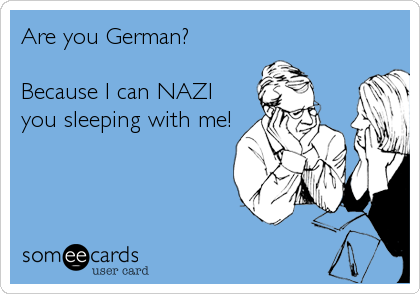 Are You German Because I Can NAZI Sleeping With Me