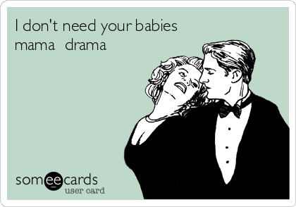 I don't need your babies mama  drama