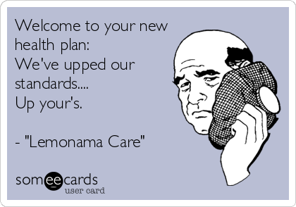 "Welcome to your new health plan: We've upped our standards.... Up your's.  - ""Lemonama Care"""
