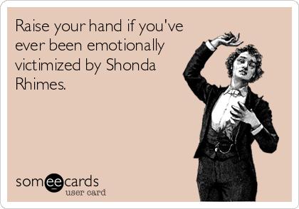 MjAxMy0xYjU2NWQzODUwMzUyNTkw raise your hand if you've ever been emotionally victimized by shonda