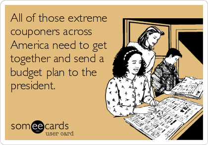 All of those extreme couponers across America need to get together and send a budget plan to the president.