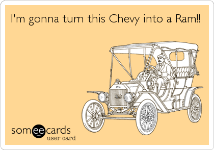 I'm gonna turn this Chevy into a Ram!!