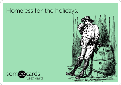 Homeless for the holidays.