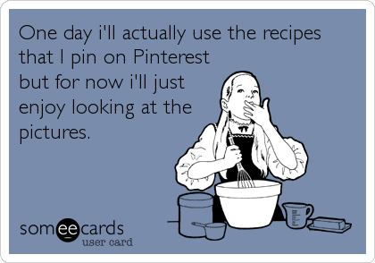 One day i'll actually use the recipes that I pin on Pinterest but for now i'll just enjoy looking at the pictures.