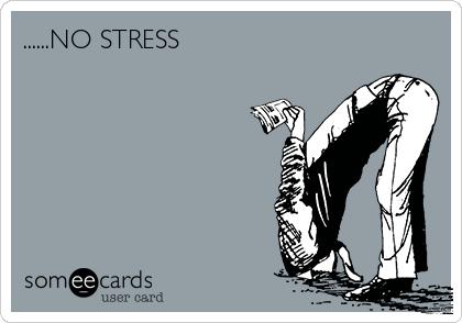 ......NO STRESS