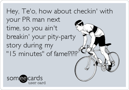 "Hey, Te'o, how about checkin' with your PR man next time, so you ain't breakin' your pity-party story during my ""15 minutes"" of fame!?!?!?"