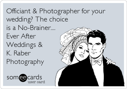 Officiant & Photographer for your wedding? The choice is a No-Brainer.... Ever After Weddings & K. Raber Photography