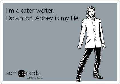 I'm a cater waiter.