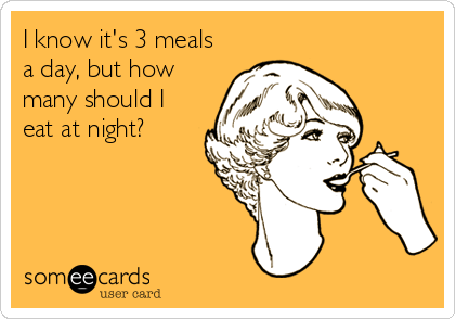 I know it's 3 meals a day, but how many should I eat at night?