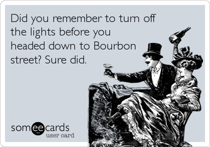 Did you remember to turn off the lights before you headed down to Bourbon street? Sure did.