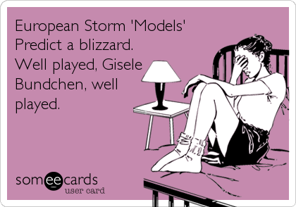 European Storm 'Models' Predict a blizzard. Well played, Gisele Bundchen, well played.