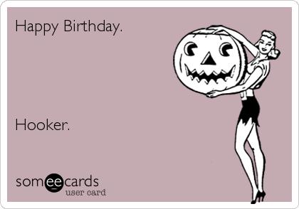 Happy Birthday.      Hooker.