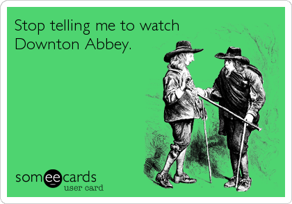 Stop telling me to watch