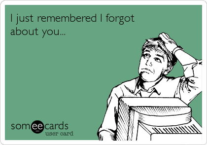 I just remembered I forgot about you...