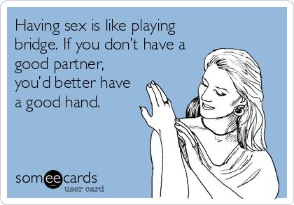 Having sex is like playing bridge