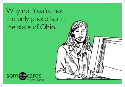 Why no, You're not the only photo lab in the state of Ohio.