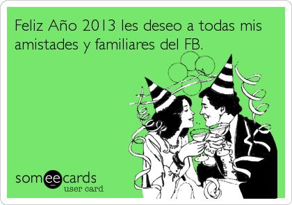 Feliz Año 2013 les deseo a todas mis amistades y familiares del FB.