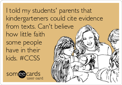 I told my students' parents that kindergarteners could cite evidence from texts. Can't believe how little faith some people have in their kids. #CCSS