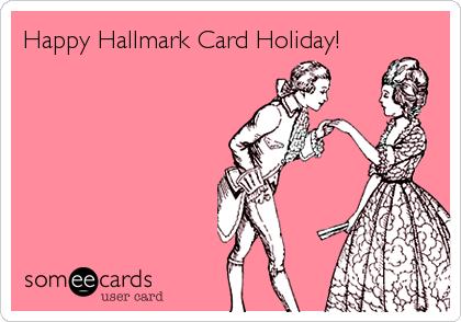 Happy Hallmark Card Holiday!