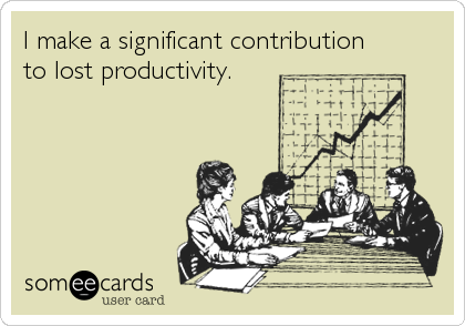 I make a significant contribution to lost productivity.